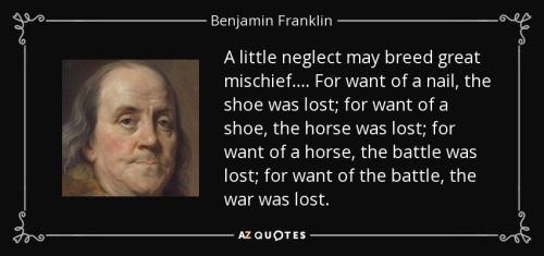 quote-a-little-neglect-may-breed-great-mischief-for-want-of-a-nail-the-shoe-was-lost-for-want-benjamin-franklin-51-91-49