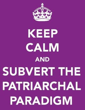 keep-calm-and-subvert-patriarchy1