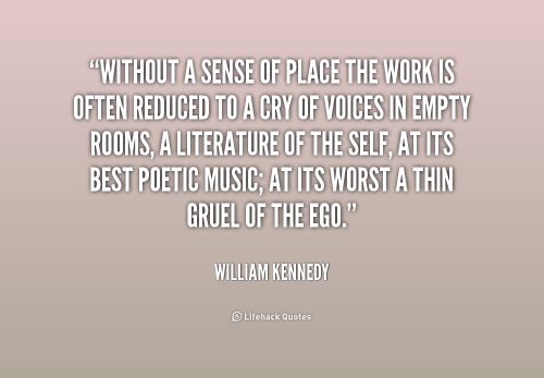 quote-William-Kennedy-without-a-sense-of-place-the-work-189051.png