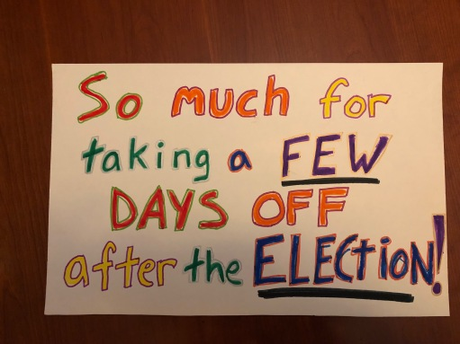 Handmade protest sign - message so much for taking a few days off after the election